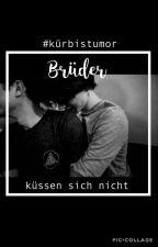 Brüder küssen sich nicht. || KÜRBISTUMOR  by gebackeneZucchini