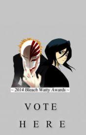 [VOTE HERE] Bleach Watty Awards 2014 by TheBleachWattyAwards