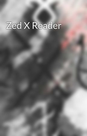 Zed X Reader by ZoeWomack6