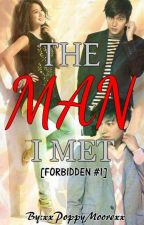Forbidden #1:The Man I Met [Completed] by xxxxPoppyMoorexxx