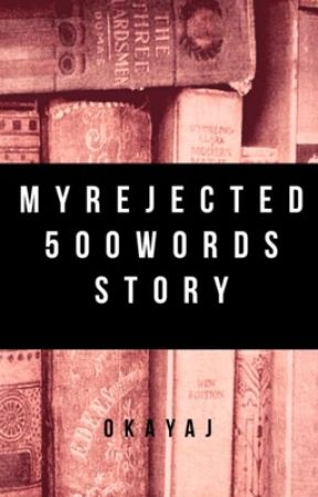 My rejected 500 words story. by CourtneyCat185