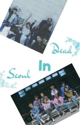 Đọc truyện [ LongFic ] [ BTS ] [ EXO ]Dead in Seoul