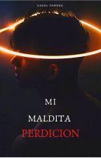 Mi Maldita Perdición by KarolZCA007