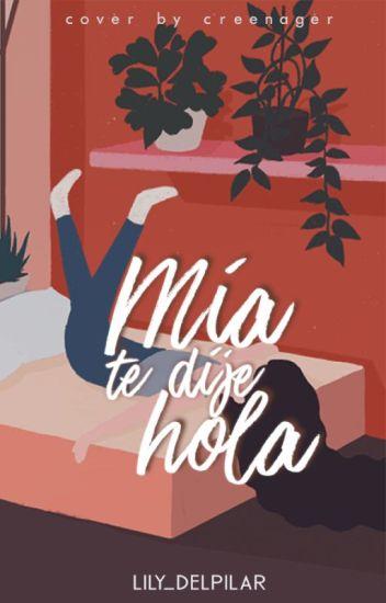 """Mia, te dije """"Hola"""""""