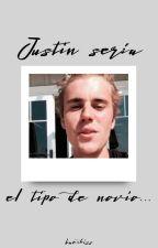 Justin sería el tipo de novio... by baexkiss
