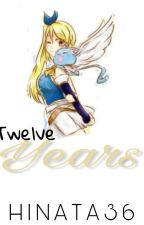 12 Years [Fairy Tail Fanfic]  ✔ by Hinata36