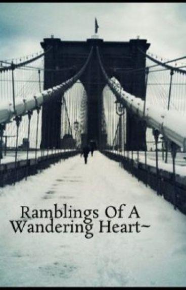 Ramblings Of A Wandering Heart~ by BeingASuperNinja