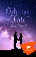 Orbiting Fate (#JustWriteIt - Eternal Love challenge) ✓ by alycecaswell