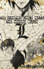 The Vampire King's Mate: The Missing Queen by sakuraumiyuki