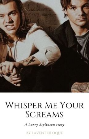 Whisper me your screams - Larry Stylinson fan fiction by Laventriloque