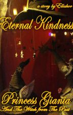 Eternal Kindness (Princess Giania And The Witch From The Past) [COMPLETED] by DeWarMan