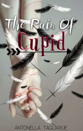 The Pain Of Cupid © #Wattys2018 by Anntotag_