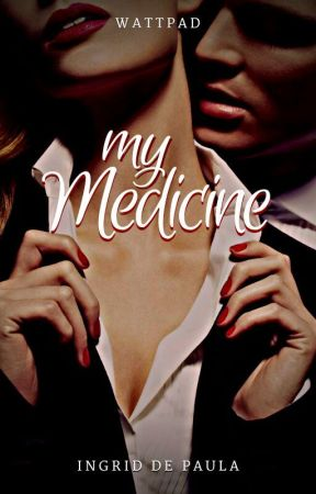 My Medicine. (HIATuS) by DihdePaula