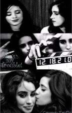 She's... my trouble!. - (Camren FanFic) by LikeWobble