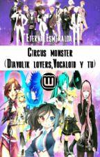 """""""Circus Monster"""" (Diavolik Lovers,Vocaloid y Tu) [TERMINANDO]  by _EternalEsmeralda_"""