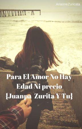 Para El Amor No Hay Edad Ni Precio {Juanpa zurita y tu] by ArianneZuricata
