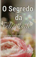 O Segredo da Felicidade by gilmarasantos224
