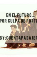 En el futuro...Por culpa de Potter! by CuentaPasajera