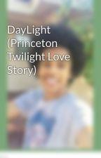 DayLight (Princeton Twilight Love Story) by DreamLittle_Hippie