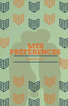 Mes préférences by ZiamIsMyLife-12