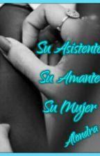 Su Asistente♥ Su Amante ♥ Su Mujer♥ by Mariana0576