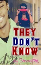 They Don't Know (BOOK TWO) by SincerelyPink