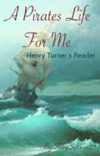[Completed] A pirates life for me Henry Turner X Reader by Starrie_Night_