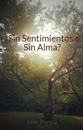 ¿Sin Sentimientos o Sin Alma? by Jose_Pernia