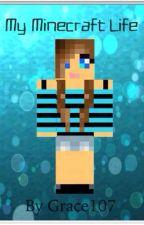 My Minecraft Life by Grace107