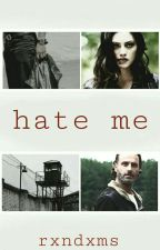 hate me [Rick.] by rxndxms