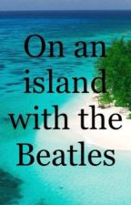 On an Island with the Beatles by PaperbackWriter88