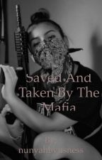 Saved And Taken By the Mafia  by nunyahbyusness