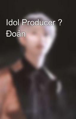 Đọc truyện Idol Producer 🌸 Đoản
