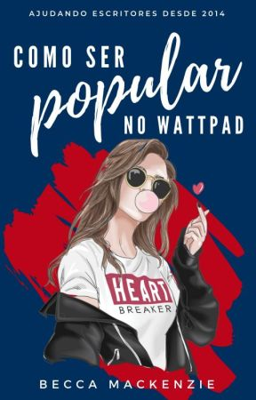 COMO SER POPULAR NO WATTPAD | Guia by BecaMackenzie