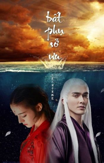 Bất Phụ Sở Ưu - Ngoại phim Tam sinh tam thế: Đông Hoa - Phượng Cửu