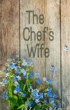 The Chef's Wife (COMPLETE) by MelainieeeMoto