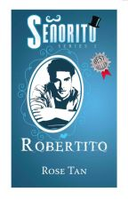 Señorito Series 2: Robertito COMPLETED (Published by PHR) by RoseTanPHR