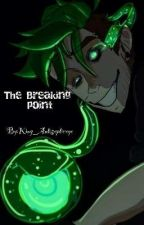 The Breaking Point by King_Antisepticeye