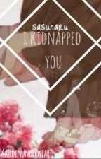sasunaru   I kidnapped you  (EDITING SOON) by Goldenunderwear