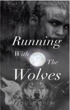 Running with the Wolves (Completed & editing) by MsBrew