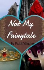 *ON HOLD* Not My Fairytale by Fwig7808