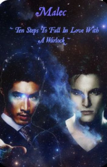 Malec ~ Ten Steps To Fall In Love With A Warlock.