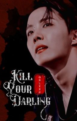 Đọc truyện Oneshot |Hopega | Kill your darling