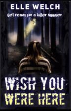 Wish You Were Here        ✔️Featured   #Wattys2018 by Elle_Wrote_It
