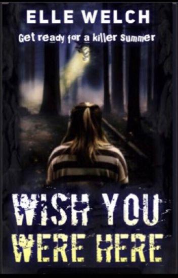 Wish You Were Here - Elle Wrote It - Wattpad