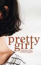 PRETTY GIRL by taehyunged-