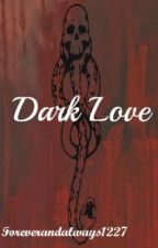 Dark Love (A Draco Malfoy Love Story) by Foreverandalways1227