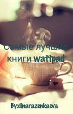 Самые лучшие книги Wattpad by dinarazenkaeva