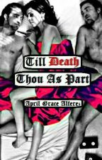 """""""Till Death Thou As Part"""" by WhiteeLotus"""