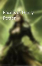 Facets of Harry Potter by bloodrose2001